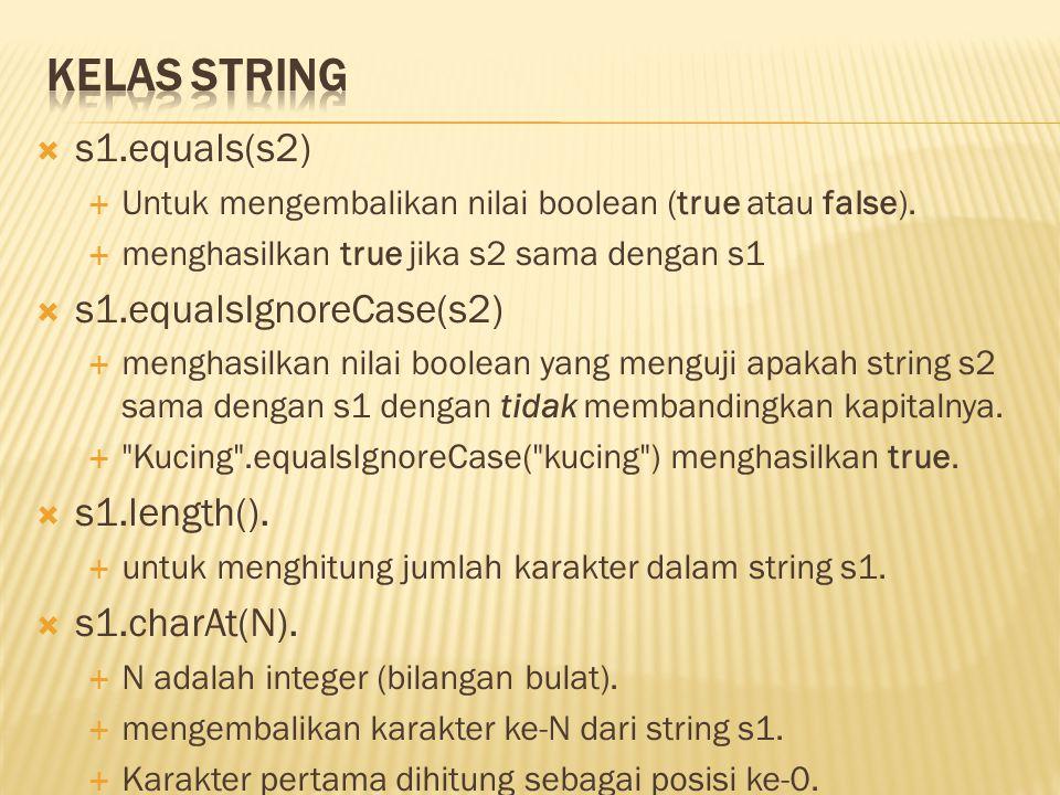  s1.charAt(0)  mengambil karakter pertama  s1.charAt(1)  mengambil karakter ke-2 dst...