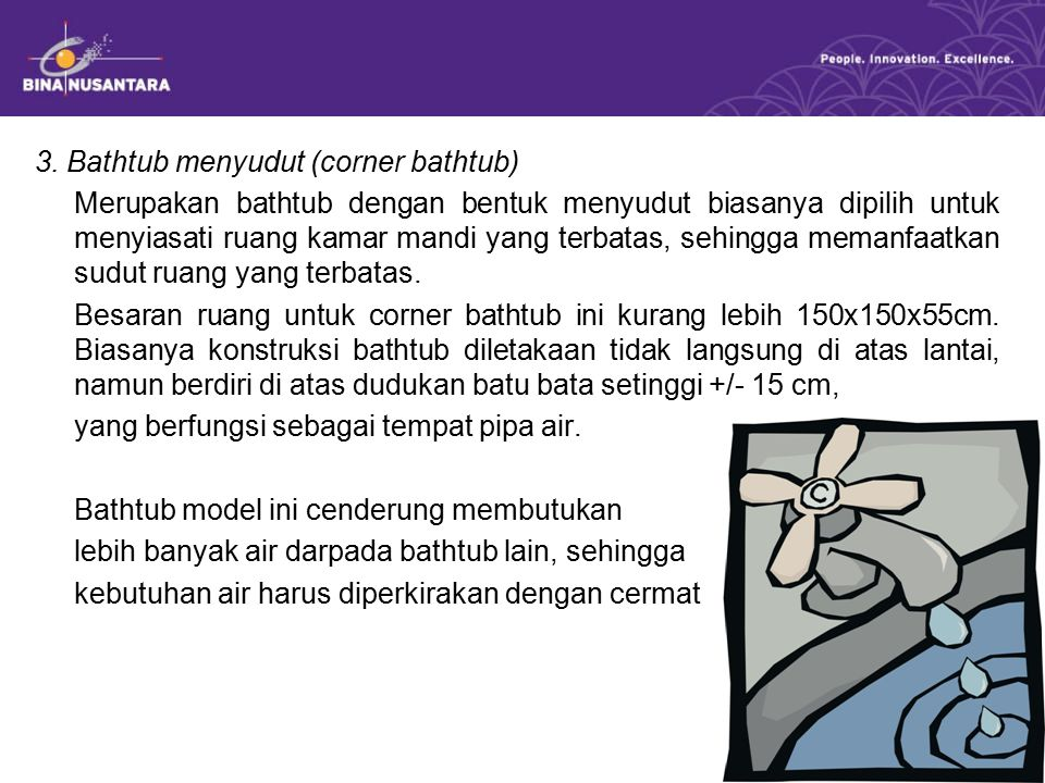 3. Bathtub menyudut (corner bathtub) Merupakan bathtub dengan bentuk menyudut biasanya dipilih untuk menyiasati ruang kamar mandi yang terbatas, sehin