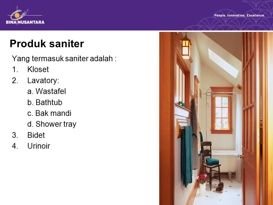 Produk saniter Yang termasuk saniter adalah : 1.Kloset 2.Lavatory: a. Wastafel b. Bathtub c. Bak mandi d. Shower tray 3.Bidet 4.Urinoir