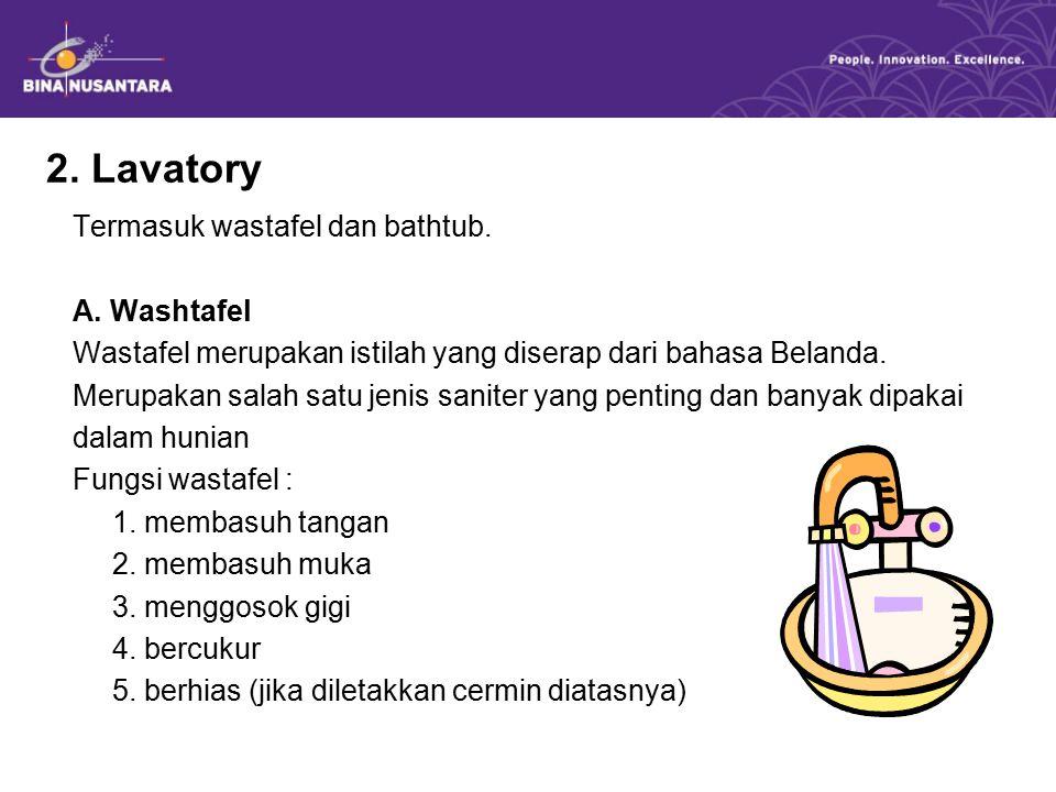 2. Lavatory Termasuk wastafel dan bathtub. A. Washtafel Wastafel merupakan istilah yang diserap dari bahasa Belanda. Merupakan salah satu jenis sanite