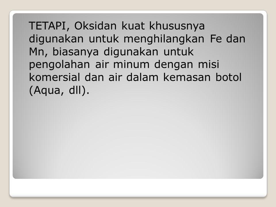 TETAPI, Oksidan kuat khususnya digunakan untuk menghilangkan Fe dan Mn, biasanya digunakan untuk pengolahan air minum dengan misi komersial dan air da