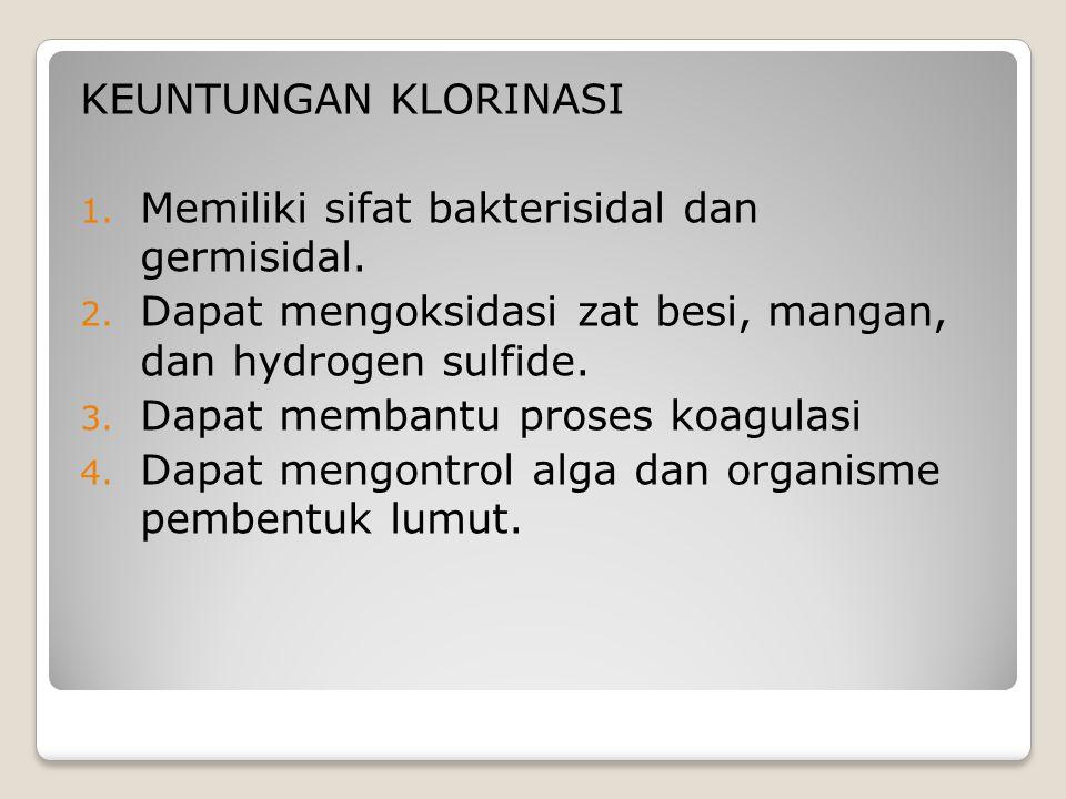 KEUNTUNGAN KLORINASI 1. Memiliki sifat bakterisidal dan germisidal. 2. Dapat mengoksidasi zat besi, mangan, dan hydrogen sulfide. 3. Dapat membantu pr