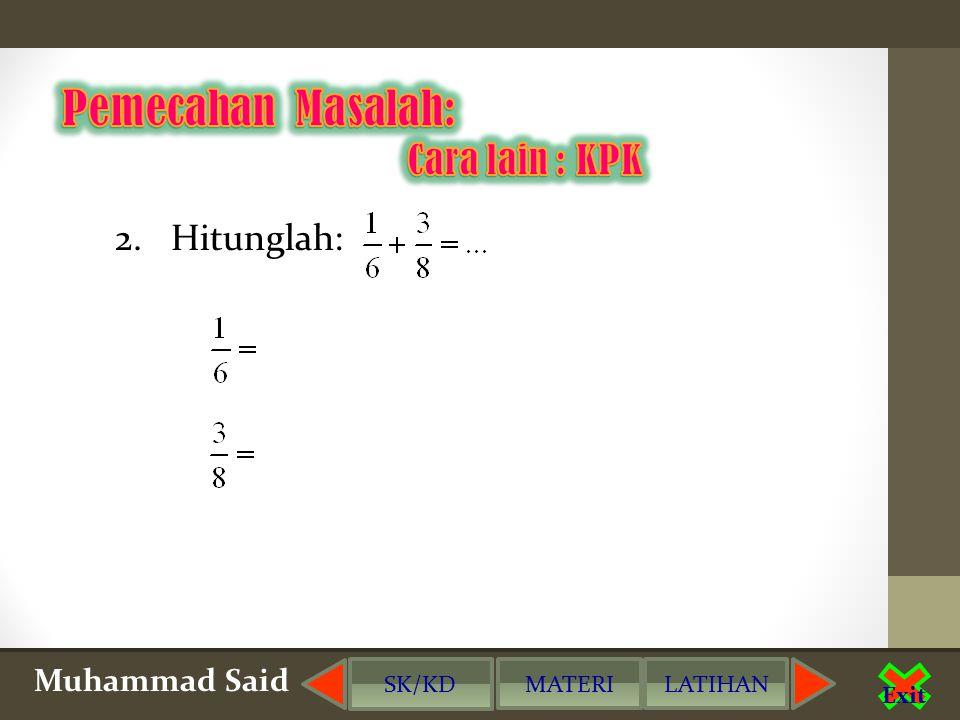 Muhammad Said Exit 1. Hitunglah: SK/KD MATERILATIHAN