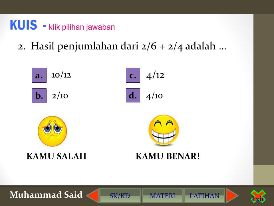 Muhammad Said Exit KUIS - klik pilihan jawaban 2.Hasil penjumlahan dari 3/9 + 3/9 adalah...