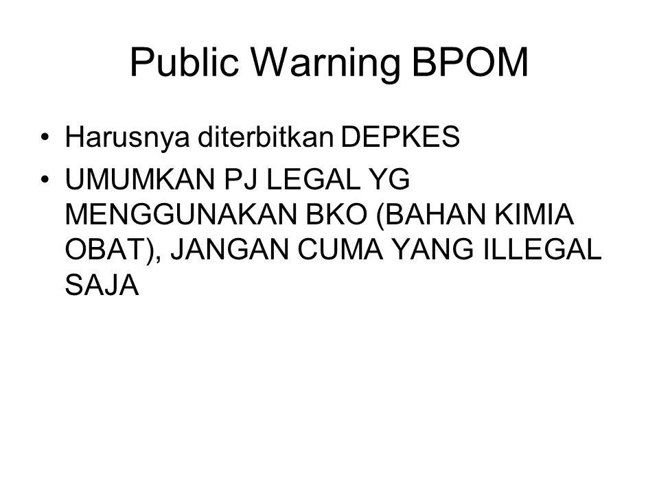Public Warning BPOM Harusnya diterbitkan DEPKES UMUMKAN PJ LEGAL YG MENGGUNAKAN BKO (BAHAN KIMIA OBAT), JANGAN CUMA YANG ILLEGAL SAJA