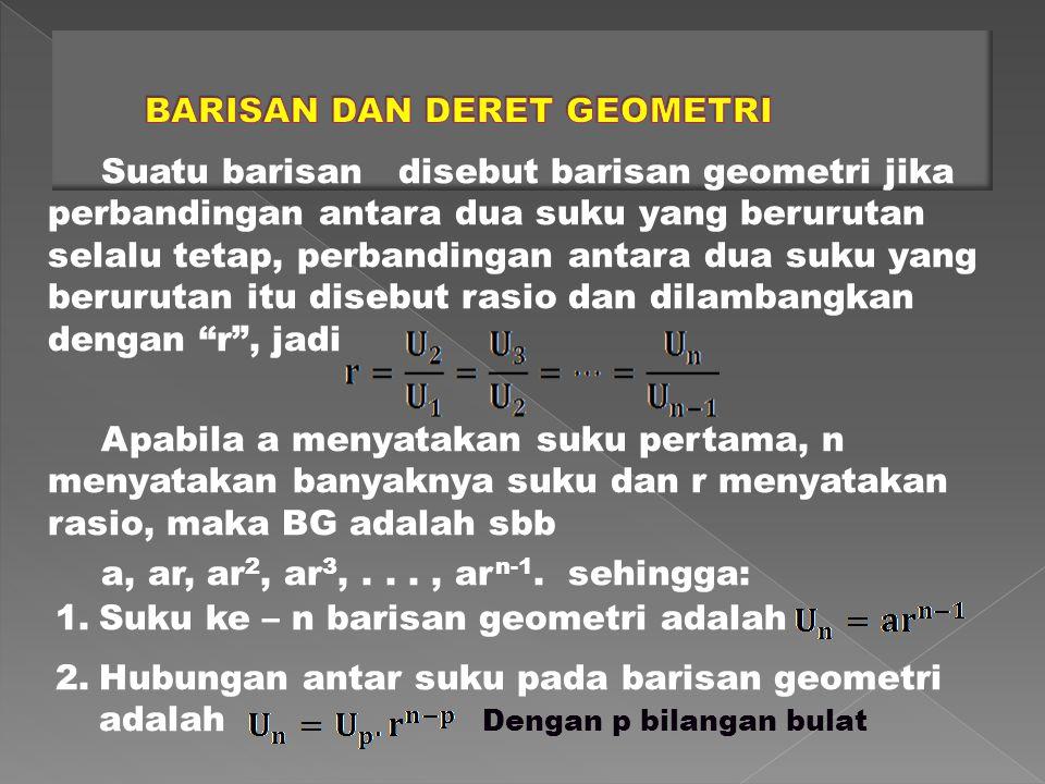 Suatu barisan disebut barisan geometri jika perbandingan antara dua suku yang berurutan selalu tetap, perbandingan antara dua suku yang berurutan itu