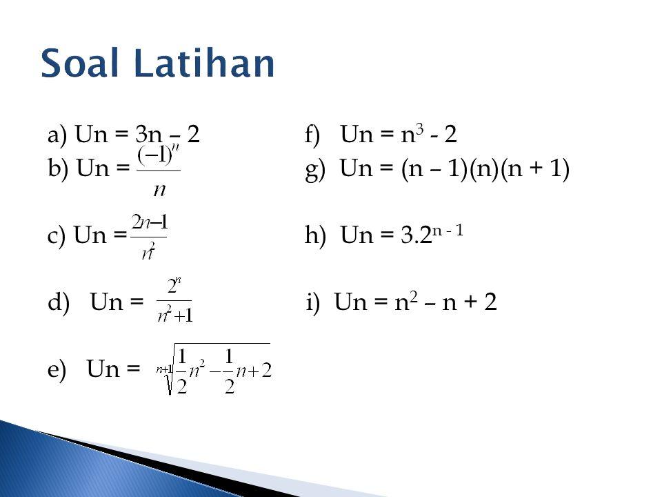 a) Un = 3n – 2f) Un = n 3 - 2 b) Un = g) Un = (n – 1)(n)(n + 1) c) Un = h) Un = 3.2 n - 1 d) Un = i) Un = n 2 – n + 2 e) Un =