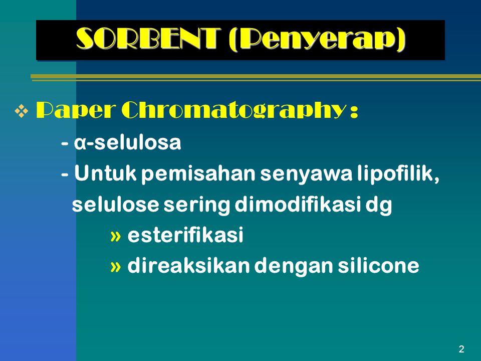 2 SORBENT (Penyerap)  Paper Chromatography: - α -selulosa - Untuk pemisahan senyawa lipofilik, selulose sering dimodifikasi dg » esterifikasi » direa