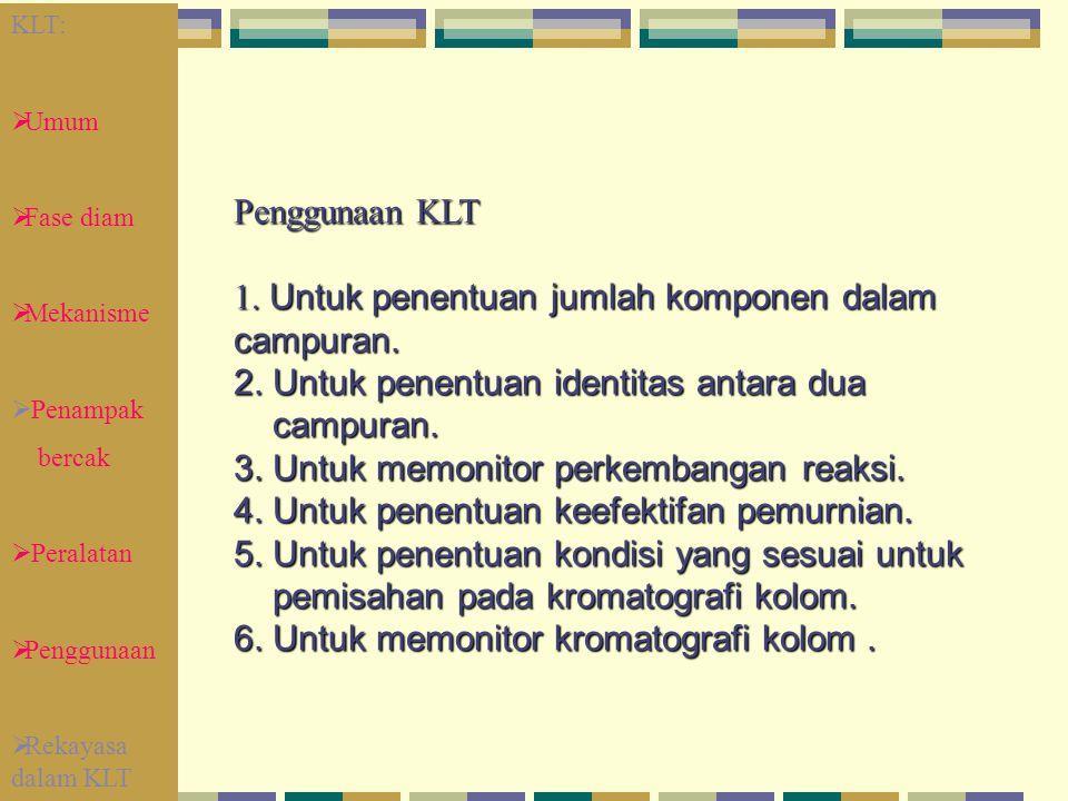 Penggunaan KLT 1. Untuk penentuan jumlah komponen dalam campuran. 2. Untuk penentuan identitas antara dua campuran. 3. Untuk memonitor perkembangan re