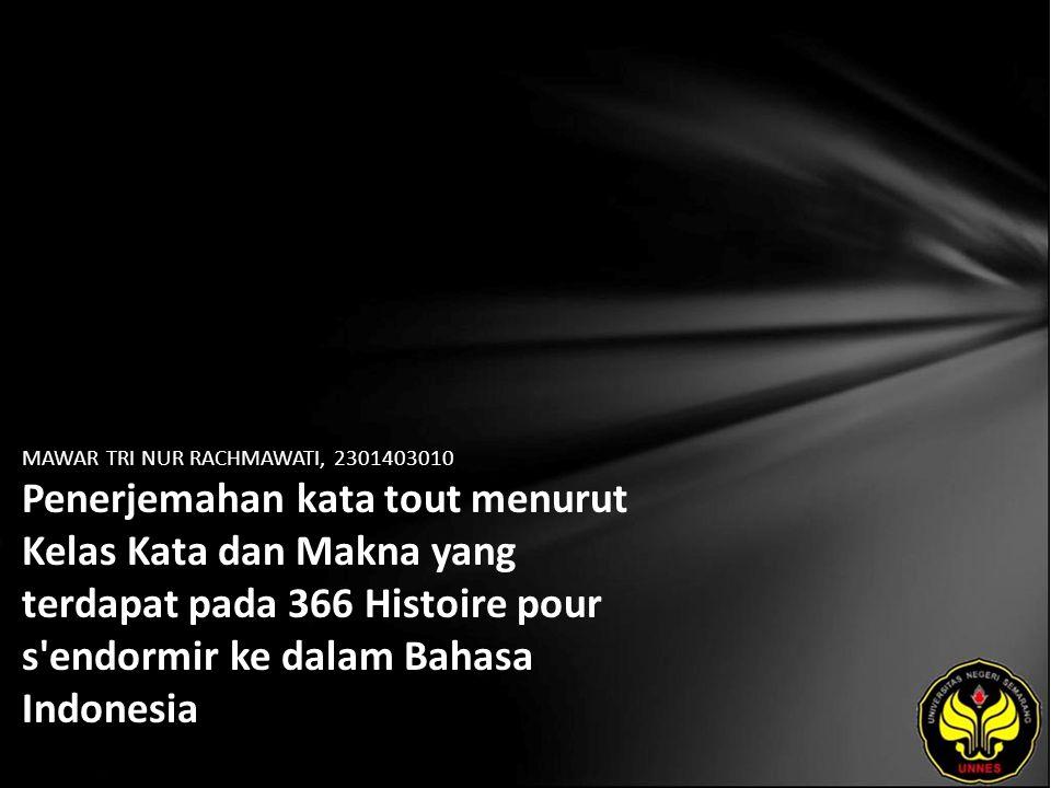 Identitas Mahasiswa - NAMA : MAWAR TRI NUR RACHMAWATI - NIM : 2301403010 - PRODI : Pendidikan Bahasa Prancis - JURUSAN : BAHASA & SASTRA ASING - FAKULTAS : Bahasa dan Seni - EMAIL : mawar_jasmine pada domain yahoo.com - PEMBIMBING 1 : D.