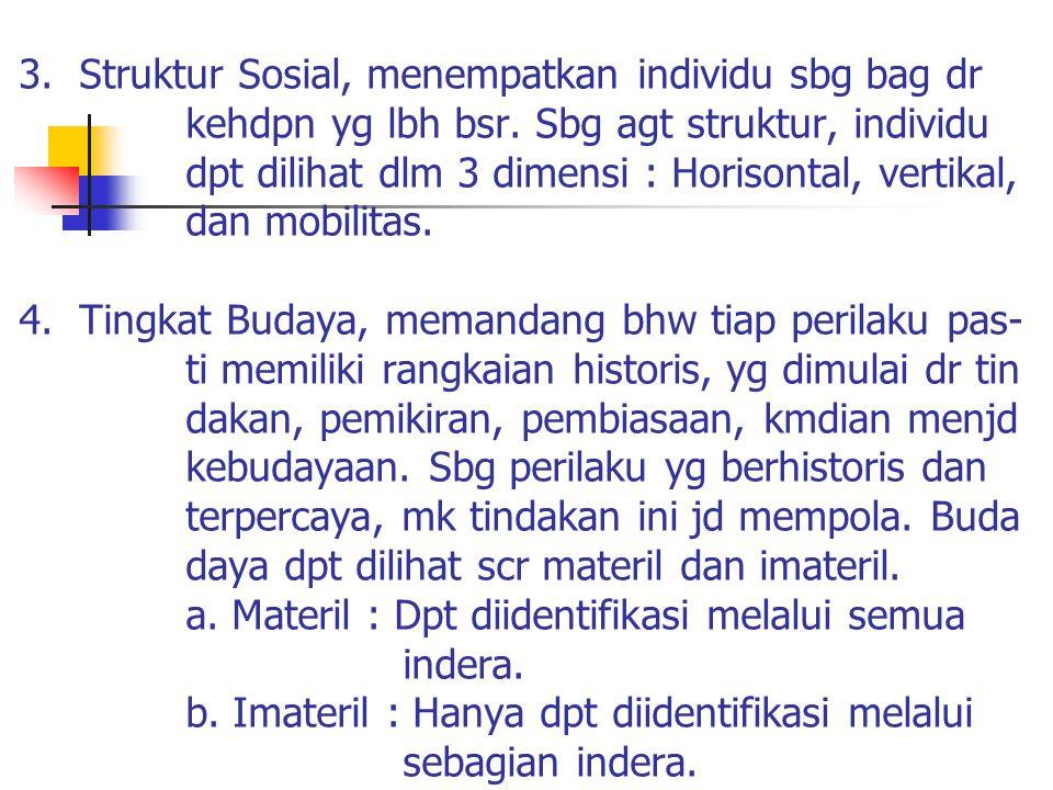 3. Struktur Sosial, menempatkan individu sbg bag dr kehdpn yg lbh bsr.