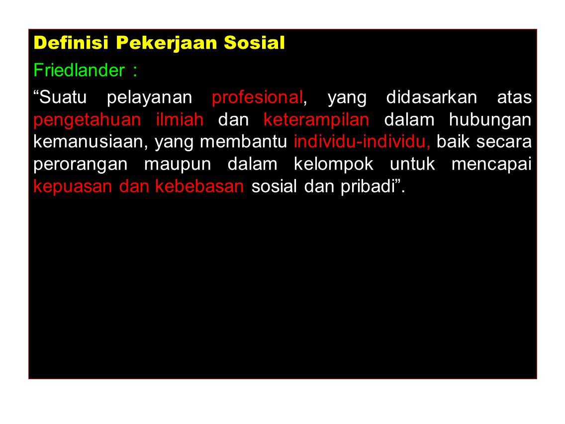 """Definisi Pekerjaan Sosial Friedlander : """"Suatu pelayanan profesional, yang didasarkan atas pengetahuan ilmiah dan keterampilan dalam hubungan kemanusi"""