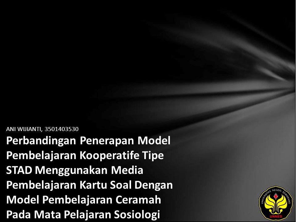 ANI WIJIANTI, 3501403530 Perbandingan Penerapan Model Pembelajaran Kooperatife Tipe STAD Menggunakan Media Pembelajaran Kartu Soal Dengan Model Pembelajaran Ceramah Pada Mata Pelajaran Sosiologi Pokok Bahasan Masyarakat Multikultural Siswa Kelas XI SMA Teuku Umar Semarang