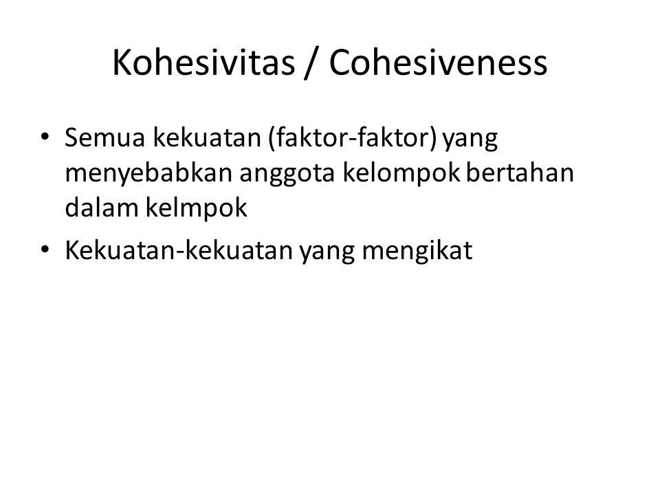 Kohesivitas / Cohesiveness Semua kekuatan (faktor-faktor) yang menyebabkan anggota kelompok bertahan dalam kelmpok Kekuatan-kekuatan yang mengikat