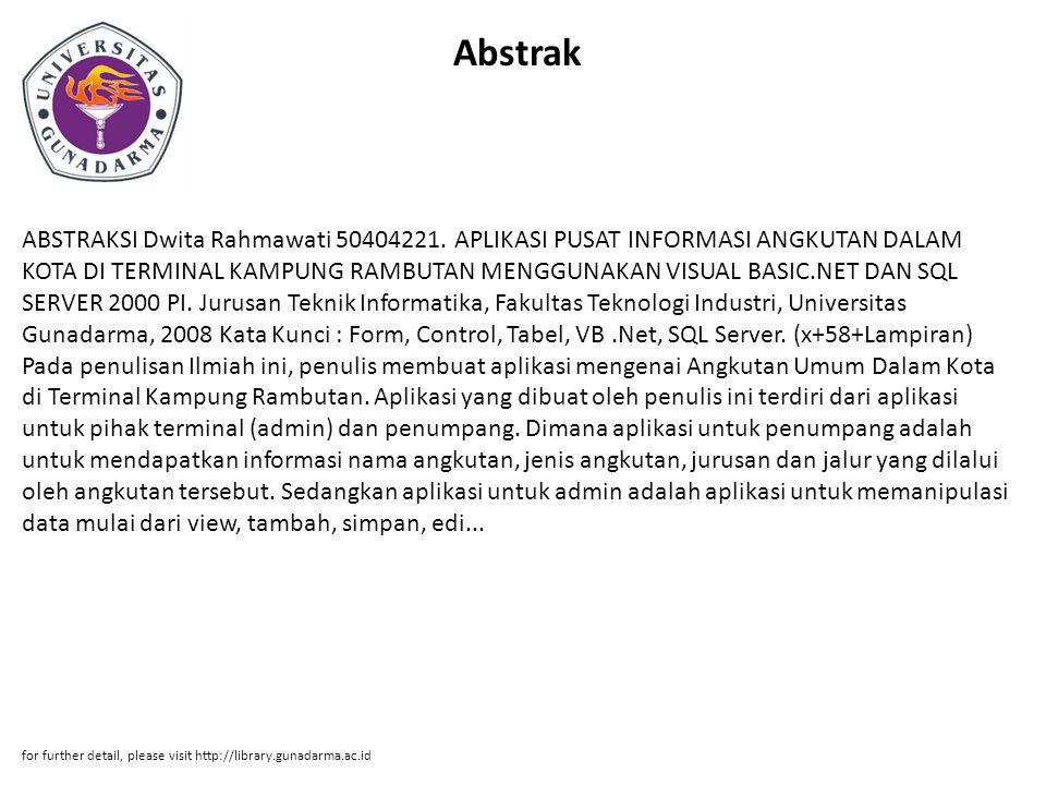 Abstrak ABSTRAKSI Dwita Rahmawati 50404221. APLIKASI PUSAT INFORMASI ANGKUTAN DALAM KOTA DI TERMINAL KAMPUNG RAMBUTAN MENGGUNAKAN VISUAL BASIC.NET DAN