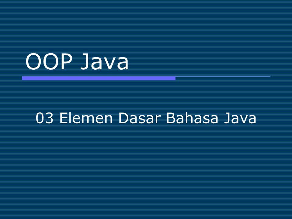 Elemen Dasar Bahasa Java  Tipe Data  Operator  Kondisional  Loop  Instance var vs. Local var