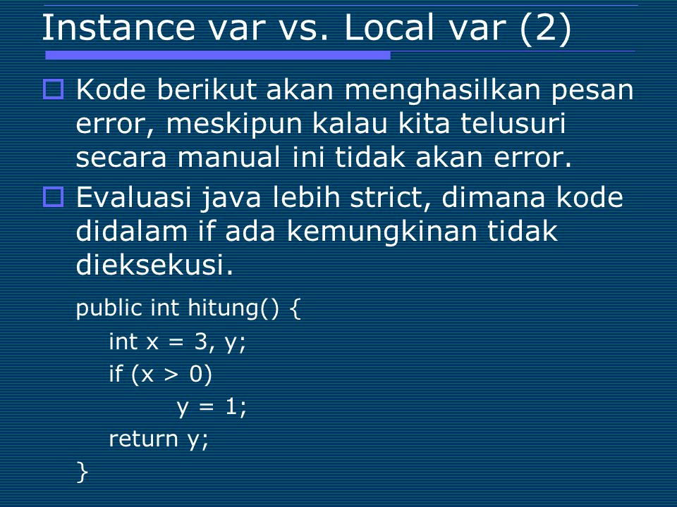 Instance var vs. Local var (2)  Kode berikut akan menghasilkan pesan error, meskipun kalau kita telusuri secara manual ini tidak akan error.  Evalua