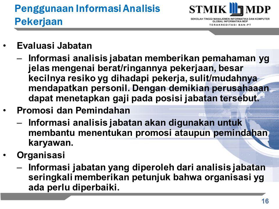 16 Evaluasi Jabatan –Informasi analisis jabatan memberikan pemahaman yg jelas mengenai berat/ringannya pekerjaan, besar kecilnya resiko yg dihadapi pe