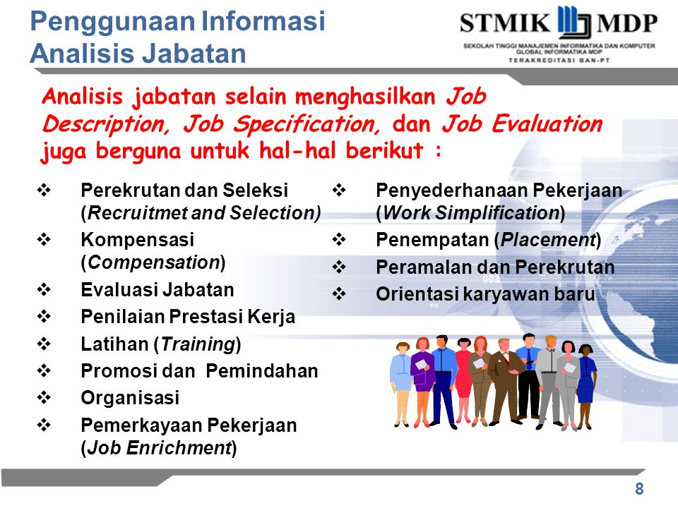 8 Penggunaan Informasi Analisis Jabatan Analisis jabatan selain menghasilkan Job Description, Job Specification, dan Job Evaluation juga berguna untuk