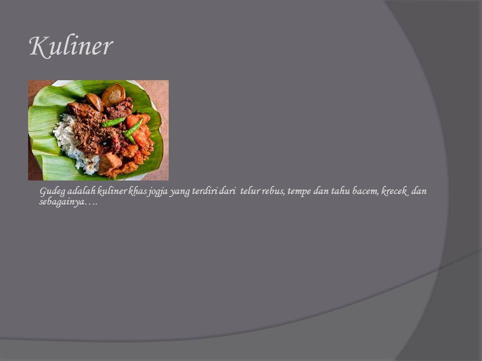 Kuliner Gudeg adalah kuliner khas jogja yang terdiri dari telur rebus, tempe dan tahu bacem, krecek dan sebagainya….