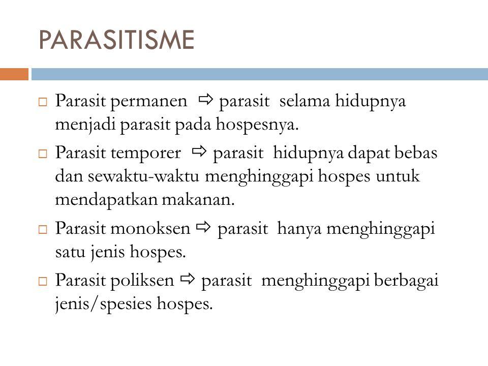  Parasit permanen  parasit selama hidupnya menjadi parasit pada hospesnya.  Parasit temporer  parasit hidupnya dapat bebas dan sewaktu-waktu mengh