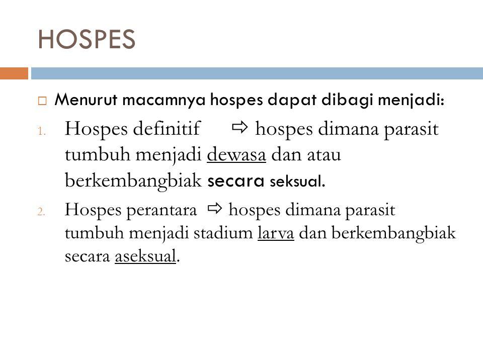 HOSPES  Menurut macamnya hospes dapat dibagi menjadi: 1. Hospes definitif  hospes dimana parasit tumbuh menjadi dewasa dan atau berkembangbiak secar