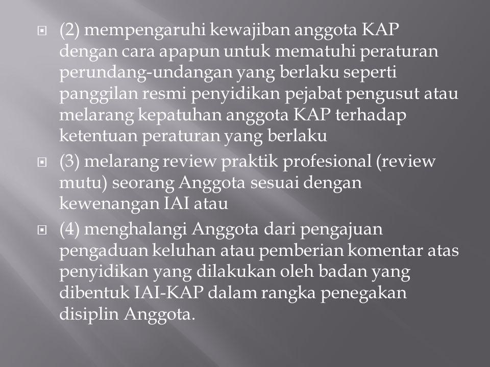  (2) mempengaruhi kewajiban anggota KAP dengan cara apapun untuk mematuhi peraturan perundang-undangan yang berlaku seperti panggilan resmi penyidika