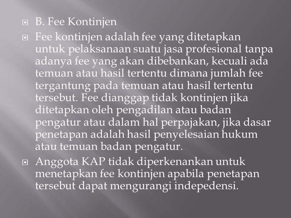  B. Fee Kontinjen  Fee kontinjen adalah fee yang ditetapkan untuk pelaksanaan suatu jasa profesional tanpa adanya fee yang akan dibebankan, kecuali