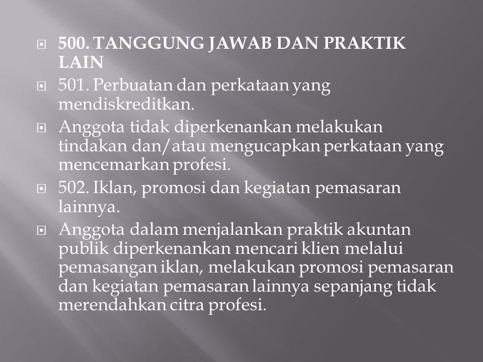  500. TANGGUNG JAWAB DAN PRAKTIK LAIN  501. Perbuatan dan perkataan yang mendiskreditkan.  Anggota tidak diperkenankan melakukan tindakan dan/atau