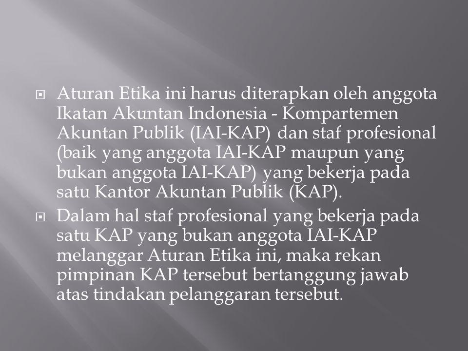  Aturan Etika ini harus diterapkan oleh anggota Ikatan Akuntan Indonesia - Kompartemen Akuntan Publik (IAI-KAP) dan staf profesional (baik yang anggo