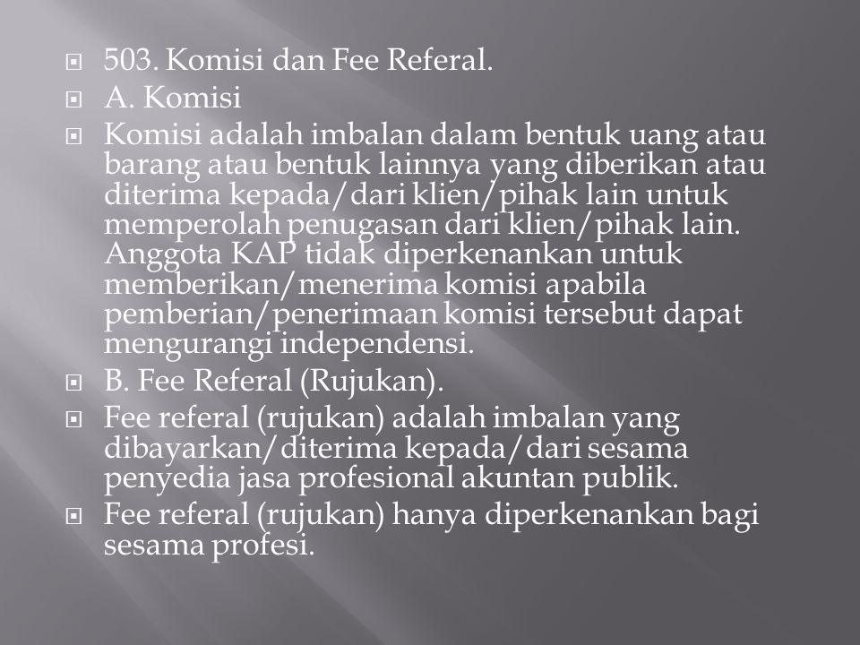  503. Komisi dan Fee Referal.  A. Komisi  Komisi adalah imbalan dalam bentuk uang atau barang atau bentuk lainnya yang diberikan atau diterima kepa