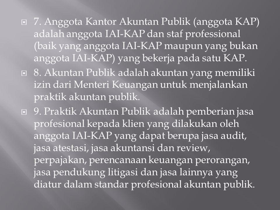  7. Anggota Kantor Akuntan Publik (anggota KAP) adalah anggota IAI-KAP dan staf professional (baik yang anggota IAI-KAP maupun yang bukan anggota IAI