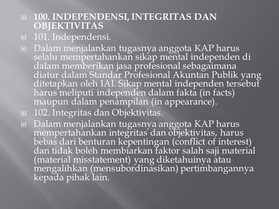  100. INDEPENDENSI, INTEGRITAS DAN OBJEKTIVITAS  101. Independensi.  Dalam menjalankan tugasnya anggota KAP harus selalu mempertahankan sikap menta