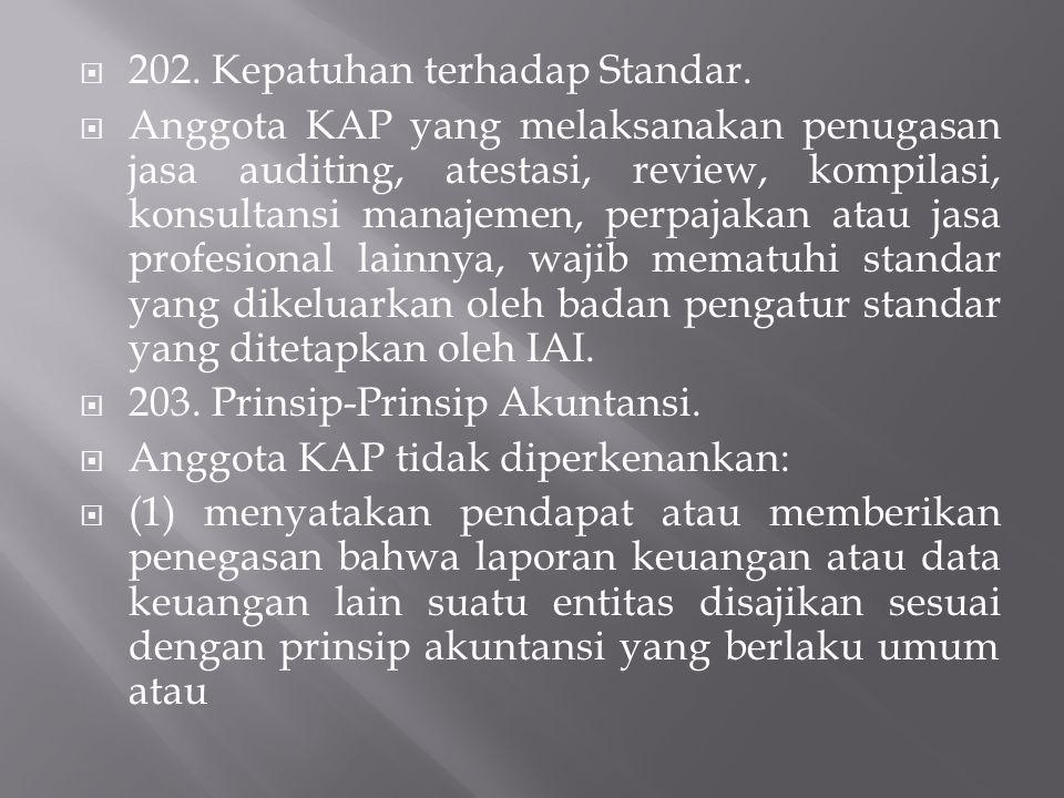  202. Kepatuhan terhadap Standar.  Anggota KAP yang melaksanakan penugasan jasa auditing, atestasi, review, kompilasi, konsultansi manajemen, perpaj