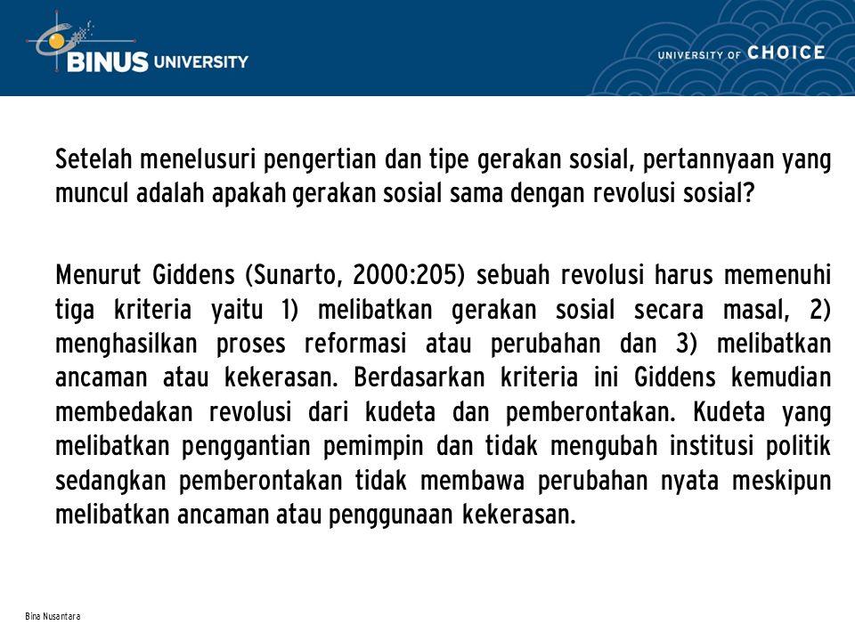 Bina Nusantara Setelah menelusuri pengertian dan tipe gerakan sosial, pertannyaan yang muncul adalah apakah gerakan sosial sama dengan revolusi sosial.