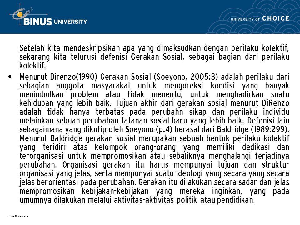 Bina Nusantara Setelah kita mendeskripsikan apa yang dimaksudkan dengan perilaku kolektif, sekarang kita telurusi defenisi Gerakan Sosial, sebagai bagian dari perilaku kolektif.