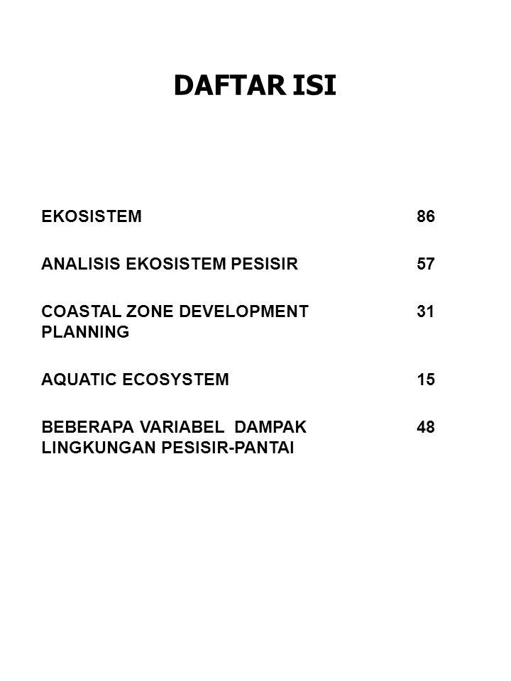DAFTAR ISI EKOSISTEM86 ANALISIS EKOSISTEM PESISIR57 COASTAL ZONE DEVELOPMENT PLANNING 31 AQUATIC ECOSYSTEM15 BEBERAPA VARIABEL DAMPAK LINGKUNGAN PESISIR-PANTAI 48