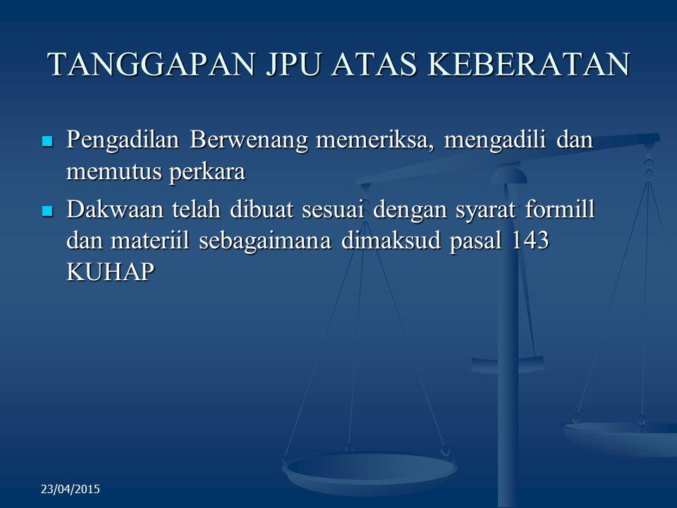 TANGGAPAN JPU ATAS KEBERATAN Pengadilan Berwenang memeriksa, mengadili dan memutus perkara Pengadilan Berwenang memeriksa, mengadili dan memutus perka