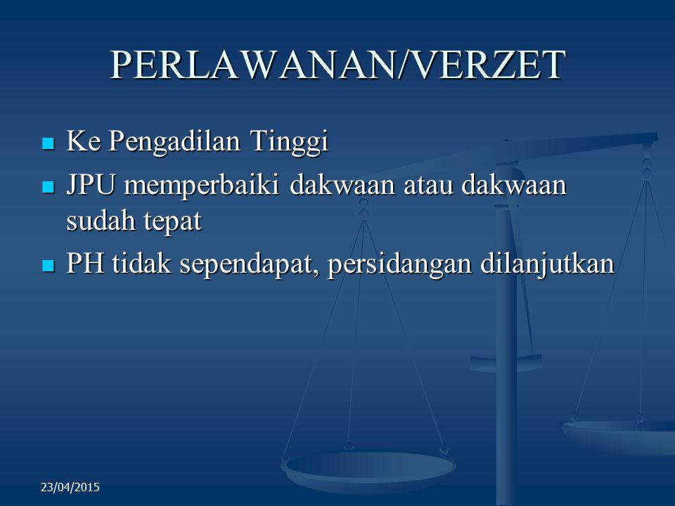 PERLAWANAN/VERZET Ke Pengadilan Tinggi Ke Pengadilan Tinggi JPU memperbaiki dakwaan atau dakwaan sudah tepat JPU memperbaiki dakwaan atau dakwaan suda