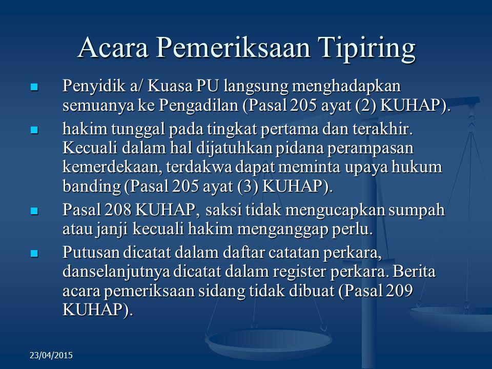 Acara Pemeriksaan Tipiring Penyidik a/ Kuasa PU langsung menghadapkan semuanya ke Pengadilan (Pasal 205 ayat (2) KUHAP). Penyidik a/ Kuasa PU langsung