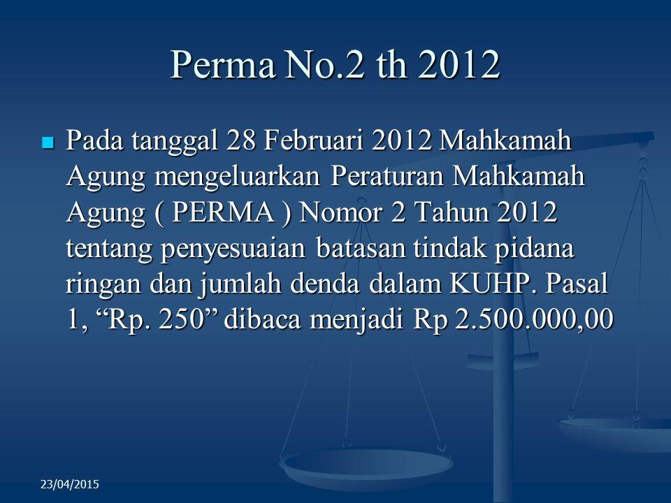 Perma No.2 th 2012 Pada tanggal 28 Februari 2012 Mahkamah Agung mengeluarkan Peraturan Mahkamah Agung ( PERMA ) Nomor 2 Tahun 2012 tentang penyesuaian