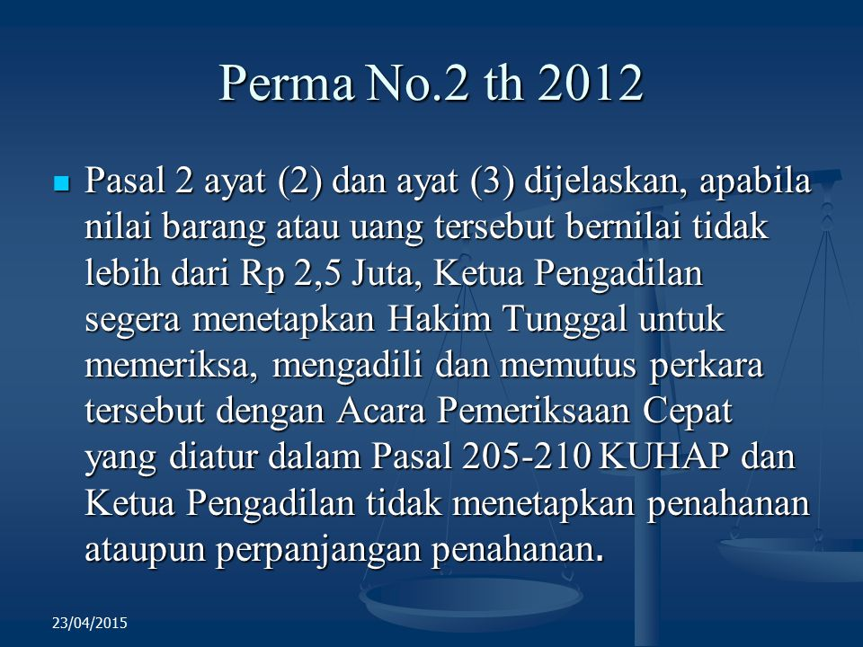 Perma No.2 th 2012 Pasal 2 ayat (2) dan ayat (3) dijelaskan, apabila nilai barang atau uang tersebut bernilai tidak lebih dari Rp 2,5 Juta, Ketua Peng