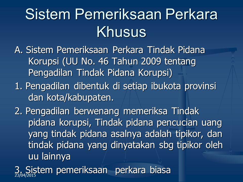 Sistem Pemeriksaan Perkara Khusus A. Sistem Pemeriksaan Perkara Tindak Pidana Korupsi (UU No. 46 Tahun 2009 tentang Pengadilan Tindak Pidana Korupsi)