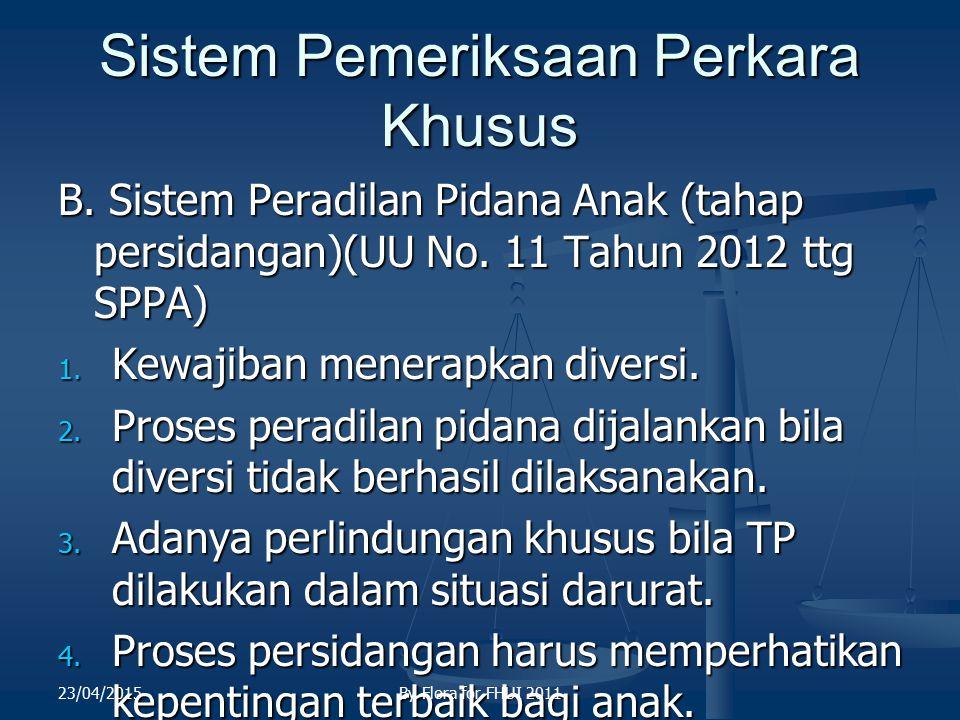 Sistem Pemeriksaan Perkara Khusus B. Sistem Peradilan Pidana Anak (tahap persidangan)(UU No. 11 Tahun 2012 ttg SPPA) 1. Kewajiban menerapkan diversi.