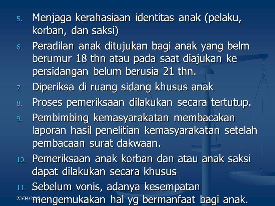 5. Menjaga kerahasiaan identitas anak (pelaku, korban, dan saksi) 6. Peradilan anak ditujukan bagi anak yang belm berumur 18 thn atau pada saat diajuk