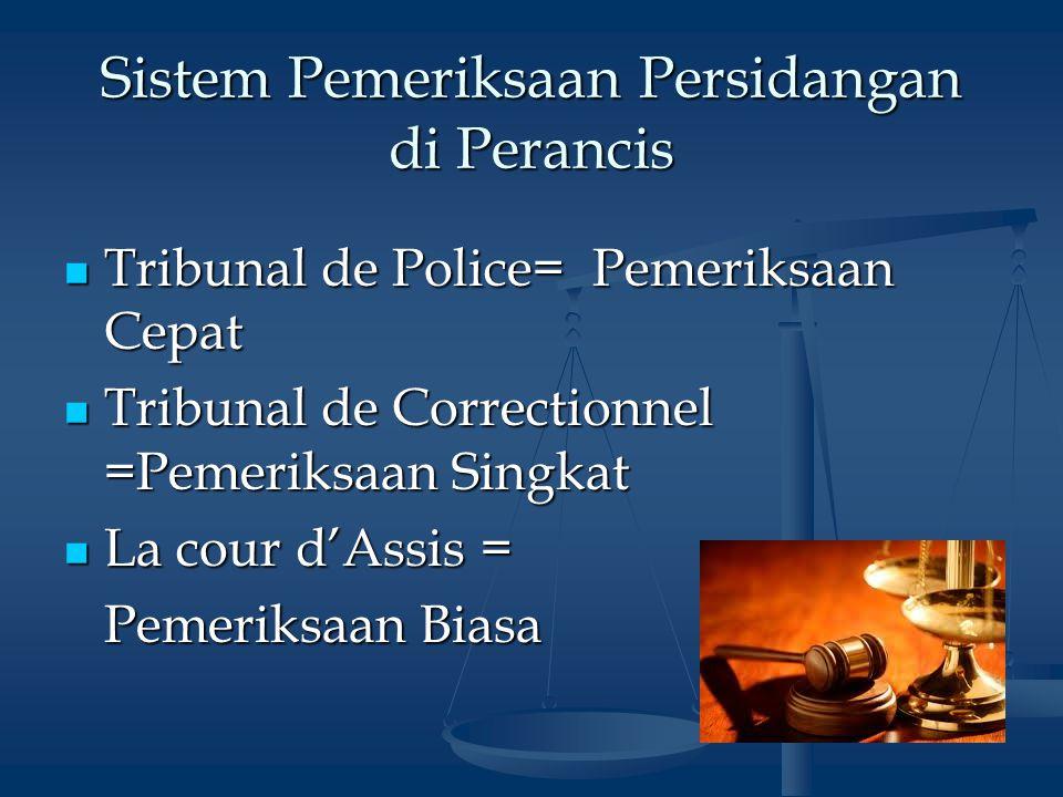 Sistem Pemeriksaan Persidangan di Perancis Tribunal de Police= Pemeriksaan Cepat Tribunal de Police= Pemeriksaan Cepat Tribunal de Correctionnel =Peme