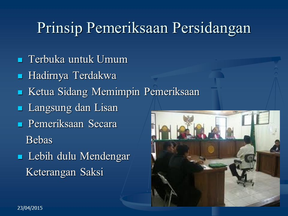 Prinsip Pemeriksaan Persidangan Terbuka untuk Umum Terbuka untuk Umum Hadirnya Terdakwa Hadirnya Terdakwa Ketua Sidang Memimpin Pemeriksaan Ketua Sida