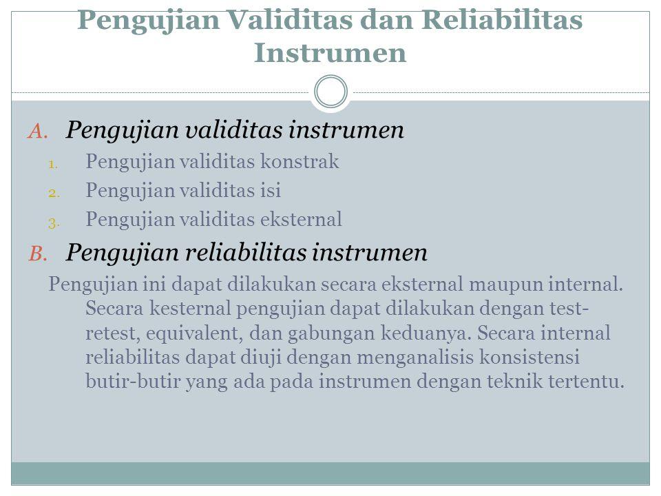 Pengujian Validitas dan Reliabilitas Instrumen A. Pengujian validitas instrumen 1. Pengujian validitas konstrak 2. Pengujian validitas isi 3. Pengujia