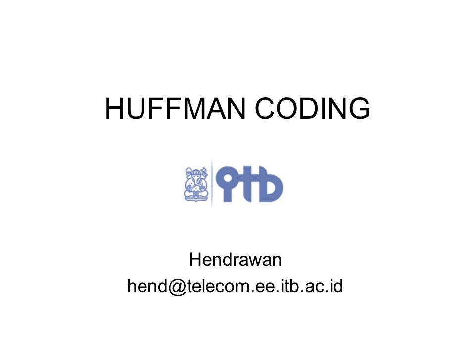 Huffman Coding Optimal code pertama dikembangkan oleh David Huffman Utk sumber S = {x 1, …, x n }; Probabilitas P = {p 1, ….., p n }; Codewords {c 1, ….., c n }; dan Panjang {l 1, ….., l n }.
