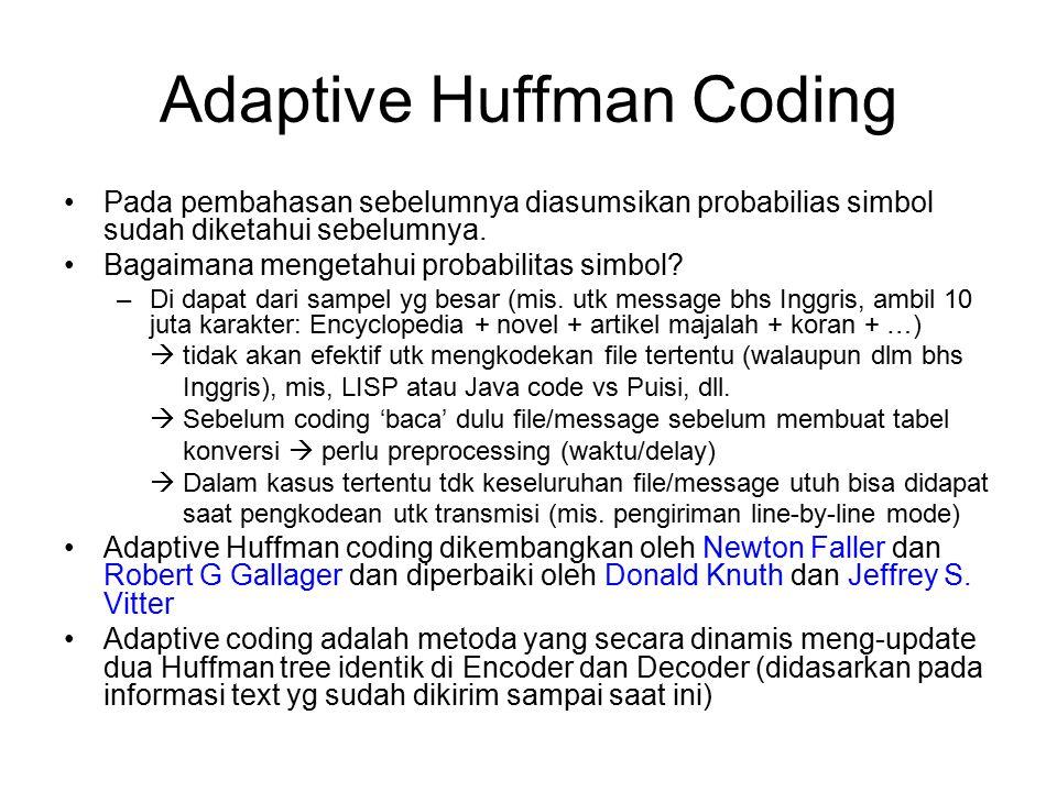 Adaptive Huffman Coding Pada pembahasan sebelumnya diasumsikan probabilias simbol sudah diketahui sebelumnya. Bagaimana mengetahui probabilitas simbol